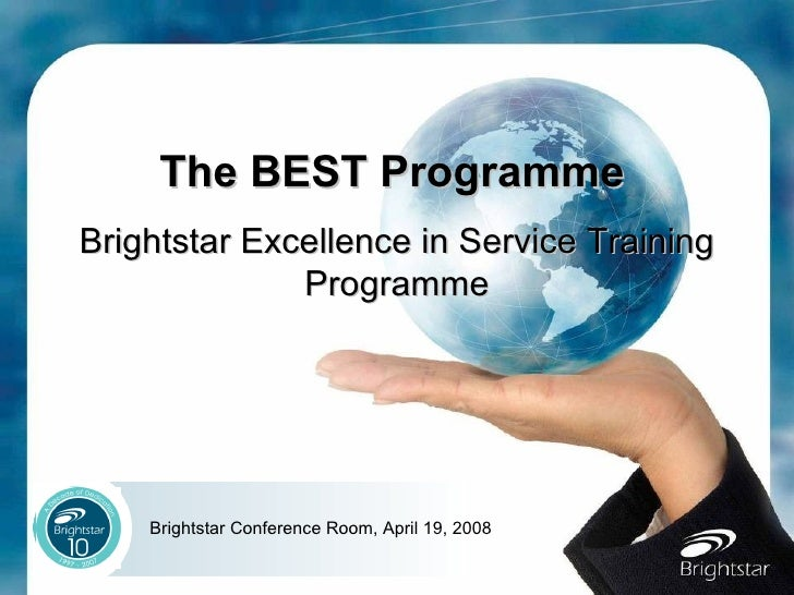 The BEST Programme   Brightstar Excellence in Service Training Programme Brightstar Conference Room, April 19, 2008