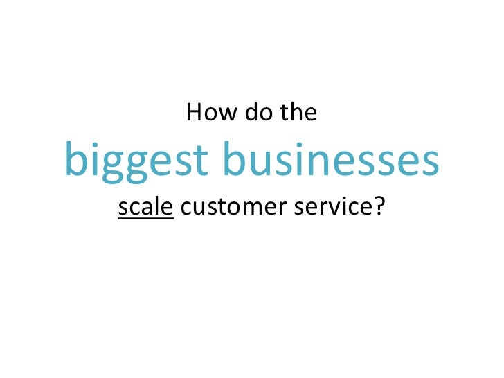 How do thebiggest businesses  scale customer service?