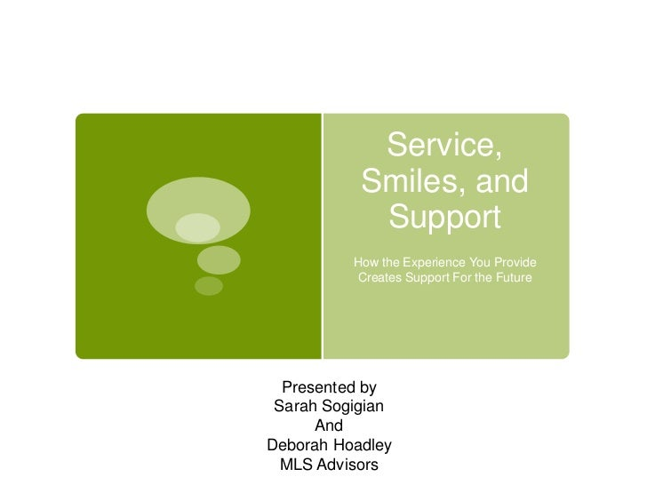 Service,           Smiles, and            Support          How the Experience You Provide          Creates Support For the...