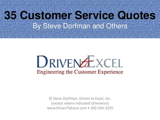 35 Customer Service Quotes By Steve Dorfman and Others © Steve Dorfman, Driven to Excel, Inc. (except where indicated othe...