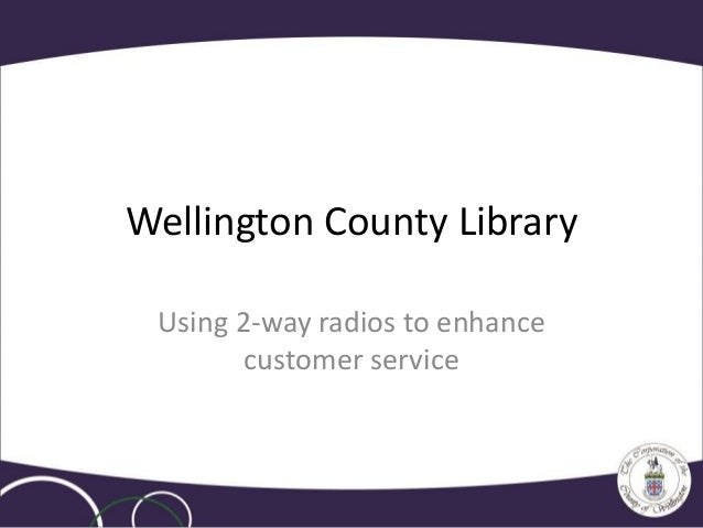 Wellington County Library Using 2-way radios to enhance customer service