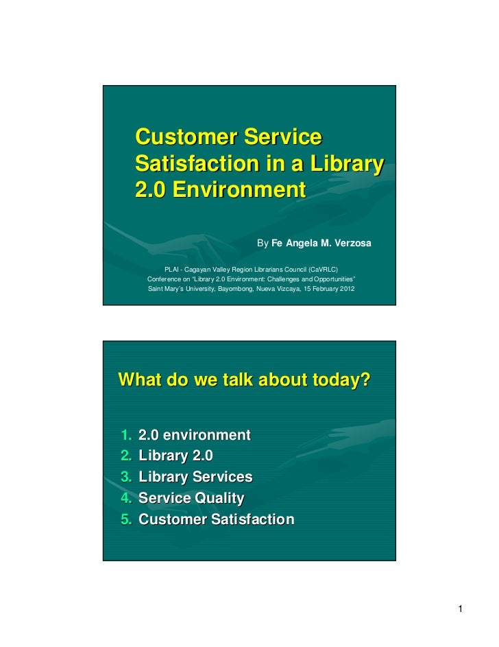 Customer Service     Satisfaction in a Library     2.0 Environment                                          By Fe Angela M...