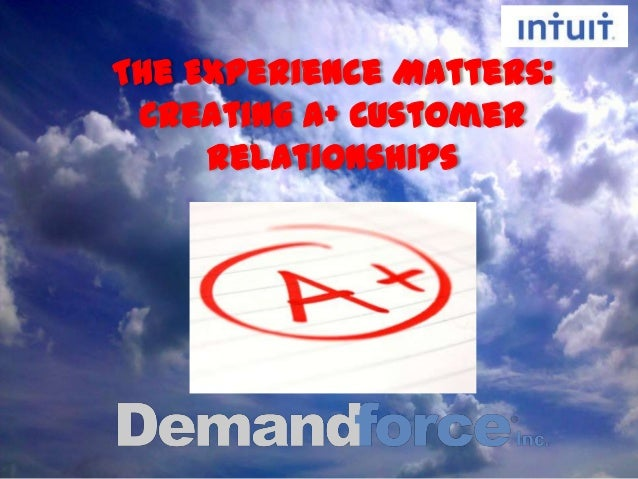 The Experience Matters: Creating A+ Customer     Relationships
