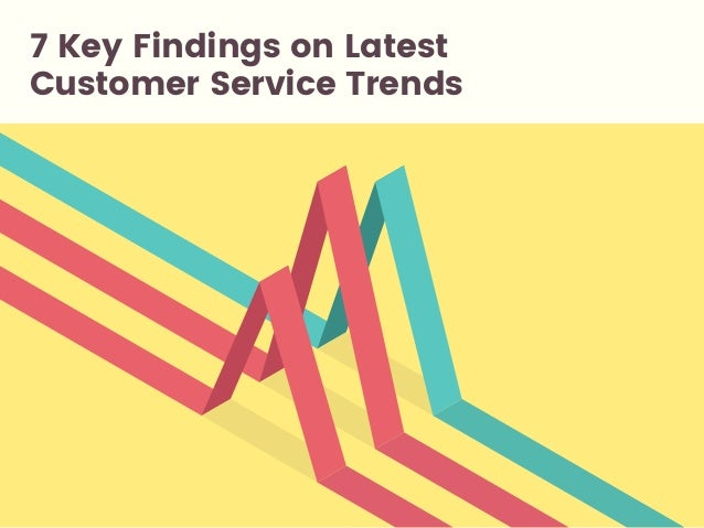 7 Key Findings on Latest Customer Service Trends