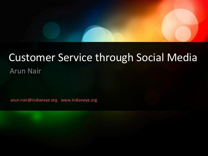 Customer Service through Social Media<br />Arun Nair<br />arun.nair@indianeye.org<br />www.indianeye.org<br />