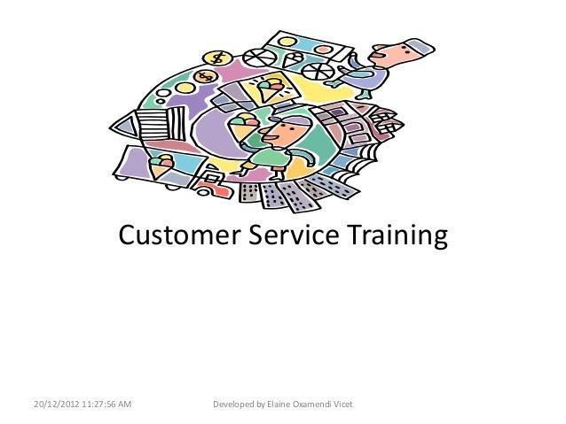Customer Service Training20/12/2012 11:27:56 AM   Developed by Elaine Oxamendi Vicet