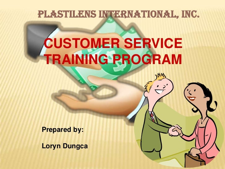 PLASTILENS INTERNATIONAL, INC. CUSTOMER SERVICE TRAINING PROGRAMPrepared by:Loryn Dungca