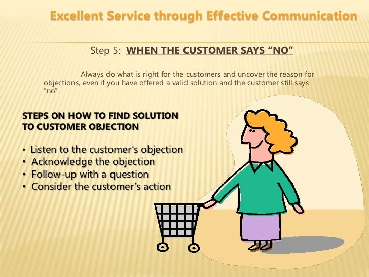 effective communication and customer service There are certain customer service skills that every employee must master if they are forward-facing with customers without them, you run the risk of finding your business in an embarrassing customer service train-wreck, or you'll simply lose customers as your service continues to let people down.
