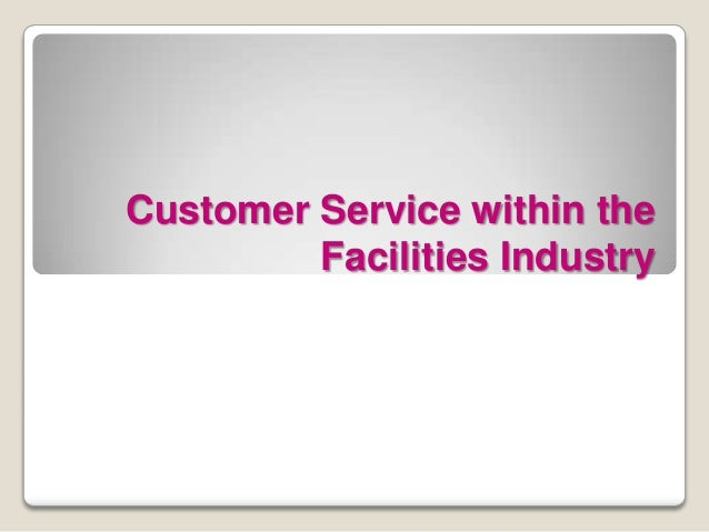 Customer Service within the Facilities Industry CU854: Supporting the Customer Service Environment