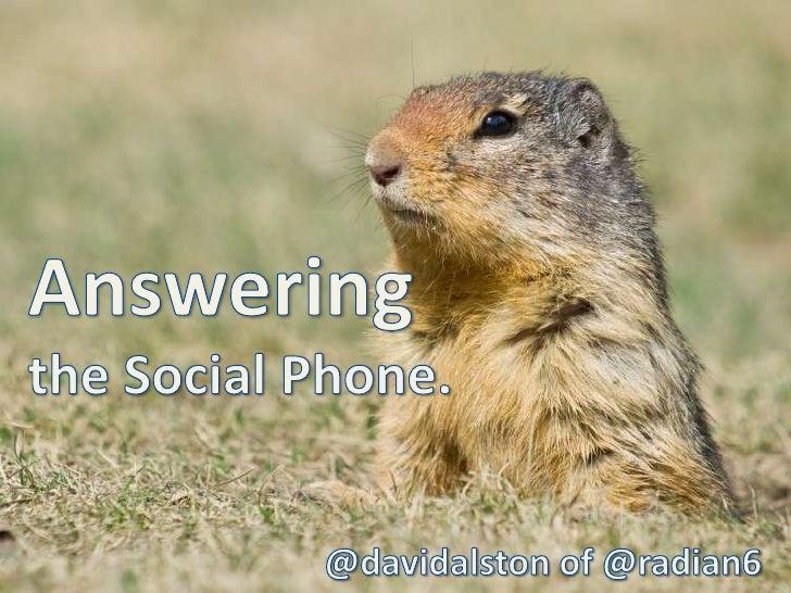 Answeringthe Social Phone.<br />@davidalston of @radian6<br />
