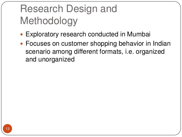 Research Design and Methodology<br />Exploratory research conducted in Mumbai<br />Focuses on customer shopping behavior i...
