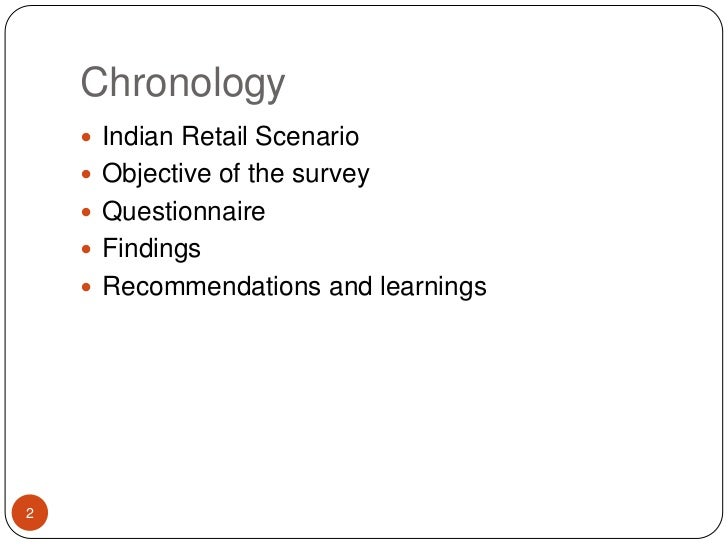 Chronology <br />Indian Retail Scenario<br />Objective of the survey<br />Questionnaire<br />Findings<br />Recommendations...