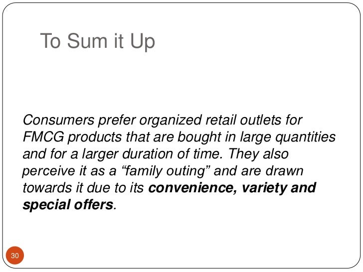To Sum it Up<br />Consumers prefer organized retail outlets for FMCG products that are bought in large quantities and for ...