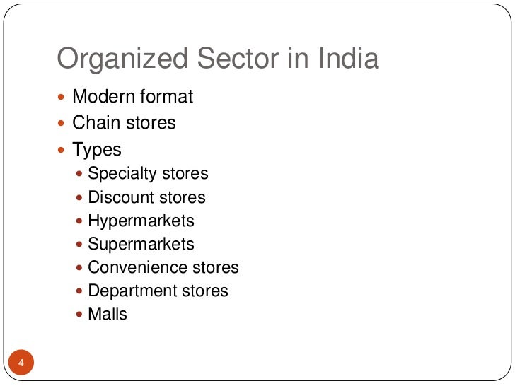 Organized Sector in India<br />Modern format<br />Chain stores<br />Types<br />Specialty stores<br />Discount stores<br />...