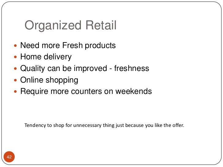 Unorganized Retail<br />Needs to be clean and a bit organized<br />Requires Planning <br />Increase the number of brands<b...