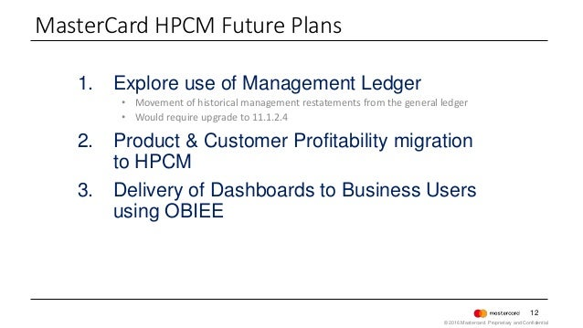 12 1. Explore use of Management Ledger • Movement of historical management restatements from the general ledger • Would re...