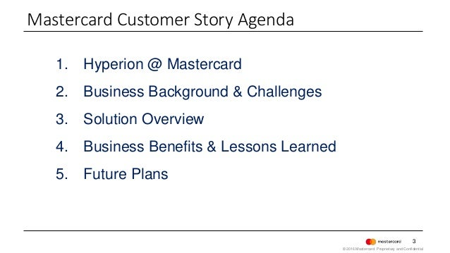 1. Hyperion @ Mastercard 2. Business Background & Challenges 3. Solution Overview 4. Business Benefits & Lessons Learned 5...