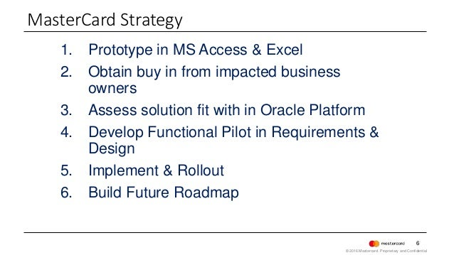 6 1. Prototype in MS Access & Excel 2. Obtain buy in from impacted business owners 3. Assess solution fit with in Oracle P...