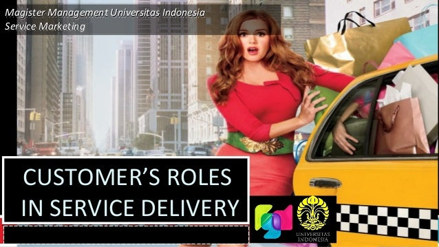Magister Management Universitas Indonesia Service Marketing  CUSTOMER'S ROLES IN SERVICE DELIVERY presented by : Ferry, Fr...