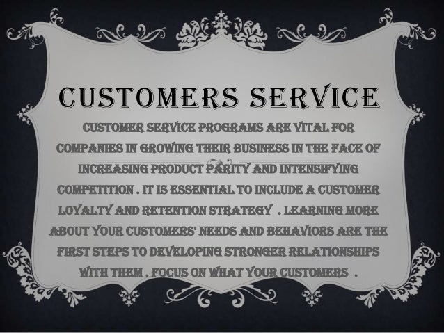 CUSTOMERS SERVICE     Customer service programs are vital for companies in growing their business in the face of    increa...