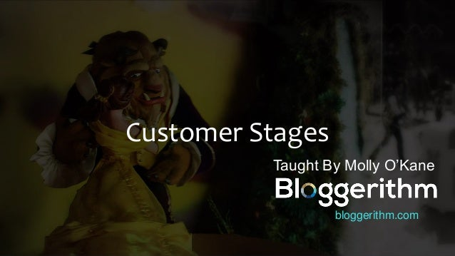 Customer Stages Taught By Molly O'Kane bloggerithm.com