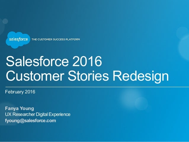 Salesforce 2016  Customer Stories Redesign Fanya Young UX Researcher Digital Experience fyoung@salesforce.com February 20...