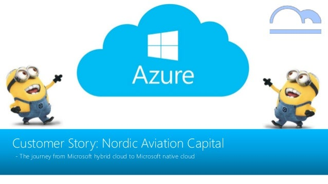 Customer Story: Nordic Aviation Capital - The journey from Microsoft hybrid cloud to Microsoft native cloud