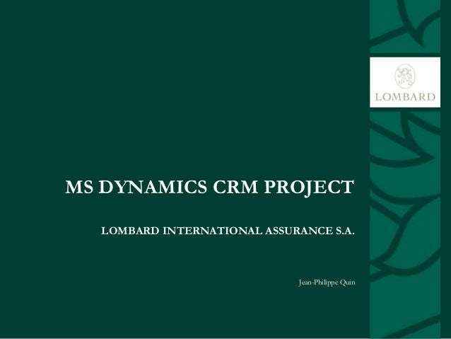 MS DYNAMICS CRM PROJECTLOMBARD INTERNATIONAL ASSURANCE S.A.Jean-Philippe Quin