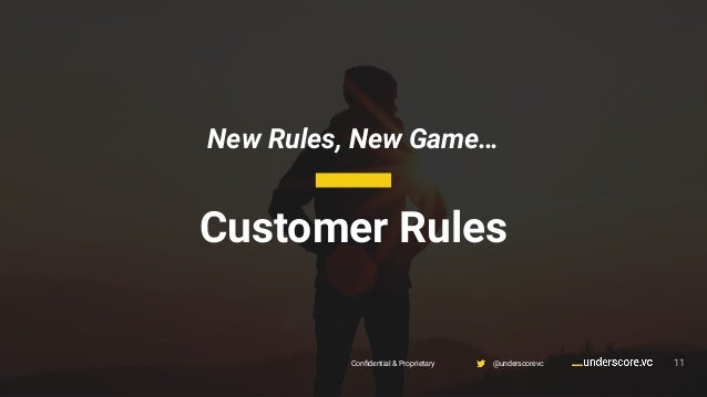 New Rules, New Game… 11 Customer Rules Confidential & Proprietary @underscorevc