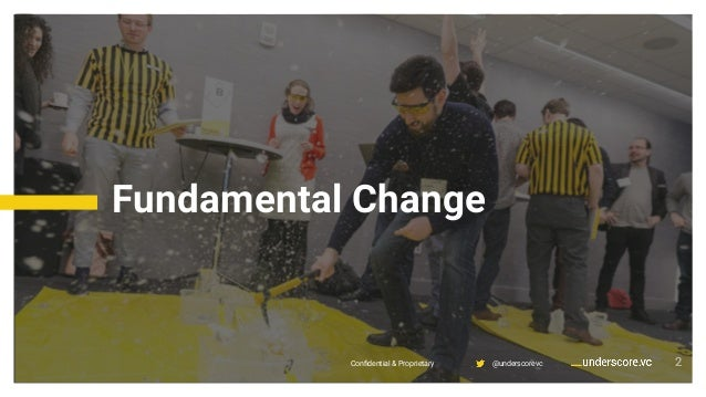 Confidential & Proprietary @underscorevc Fundamental Change 22Confidential & Proprietary @underscorevc