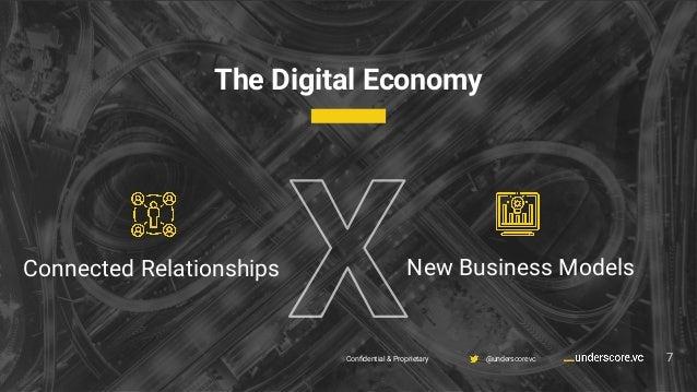 Confidential & Proprietary @underscorevc New Business Models 7 The Digital Economy 7Confidential & Proprietary @underscorevc...
