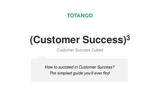 (Customer Success)3 Customer Success Cubed How to succeed in Customer Success? The simplest guide you'll ever find
