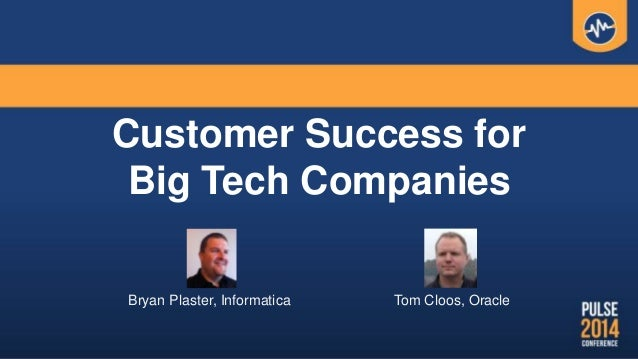 Customer Success for Big Tech Companies Tom Cloos, OracleBryan Plaster, Informatica