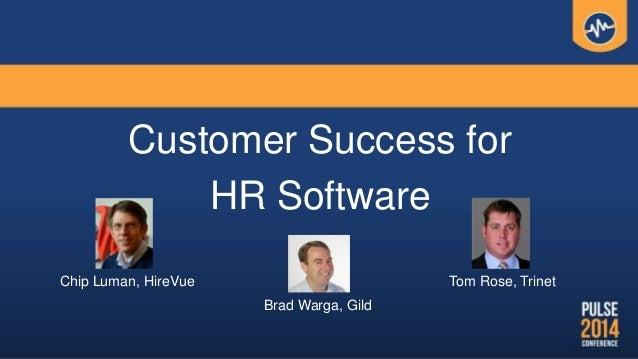 Customer Success for HR Software Chip Luman, HireVue Brad Warga, Gild Tom Rose, Trinet