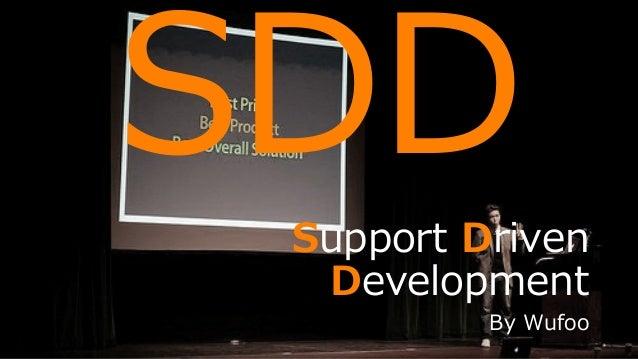 Photo taken by Wufoo Team https://www.flickr.com/photos/wufoo/5169213466/ 101 SDD Support Driven Development By Wufoo