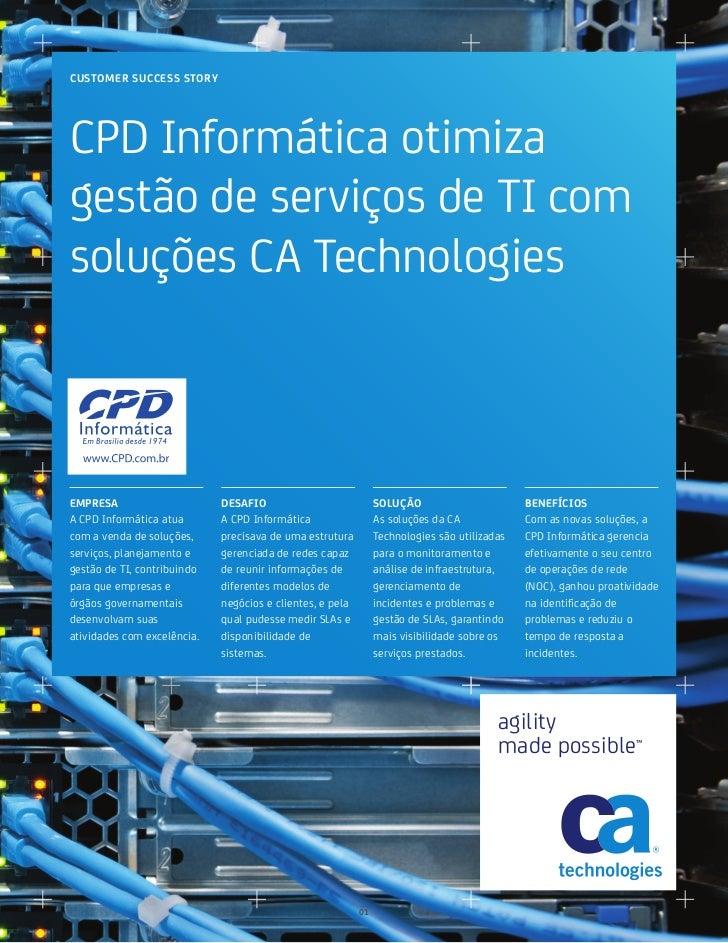 CUSTOMER SUCCESS STORYCPD Informática otimizagestão de serviços de TI comsoluções CA TechnologiesEMPRESA                  ...
