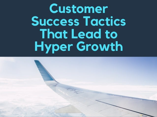 Customer Success Tactics That Lead to Hyper Growth