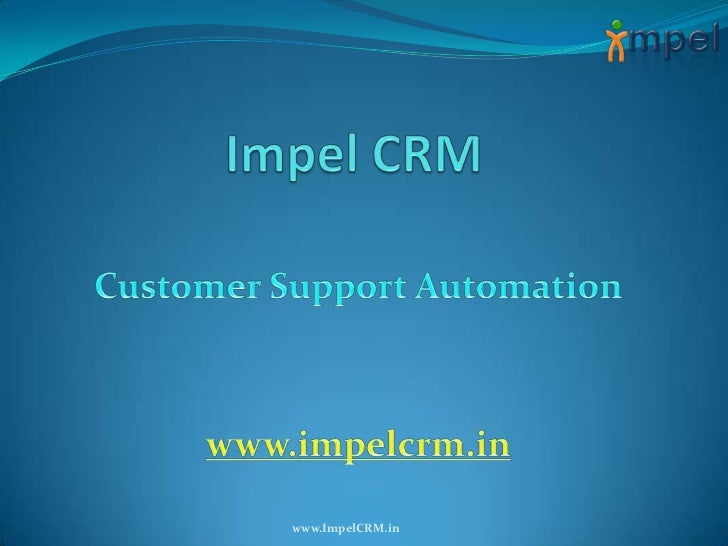 Impel CRM <br />Customer Support Automation<br />www.impelcrm.in<br />www.ImpelCRM.in<br />