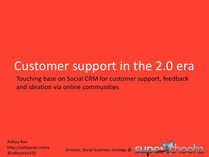 Customer support in the 2.0 era<br />Touching base on Social CRM for customer support, feedback and ideation via online co...