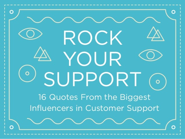 ROCK YOUR SUPPORT 16 Quotes From the Biggest Influencers in Customer Support