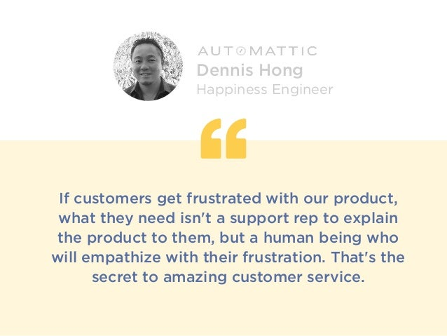 If customers get frustrated with our product, what they need isn't a support rep to explain the product to them, but a hum...