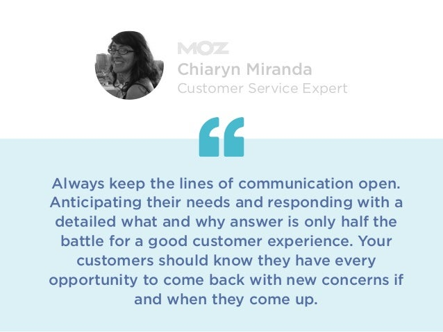 Always keep the lines of communication open. Anticipating their needs and responding with a detailed what and why answer i...