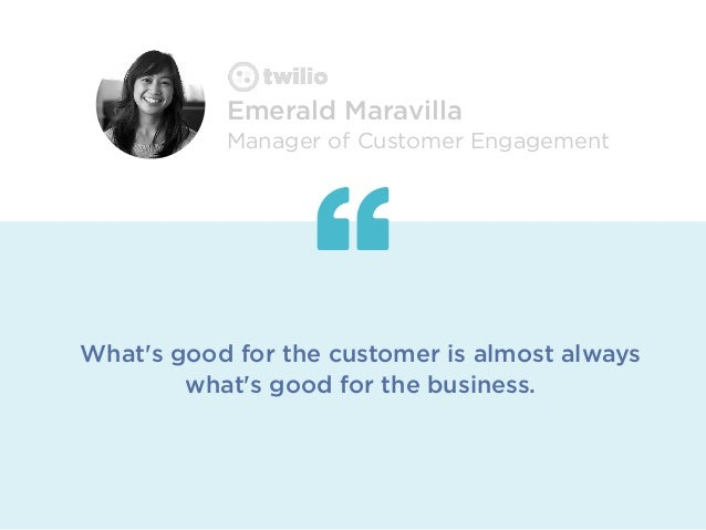 What's good for the customer is almost always what's good for the business. Emerald Maravilla Manager of Customer Engageme...