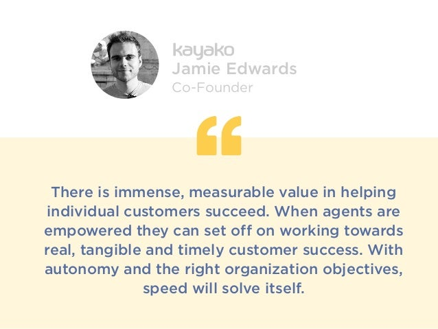 There is immense, measurable value in helping individual customers succeed. When agents are empowered they can set off on ...