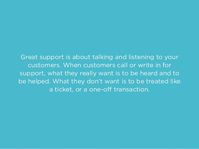 Great support is about talking and listening to your customers. When customers call or write in for support, what they rea...