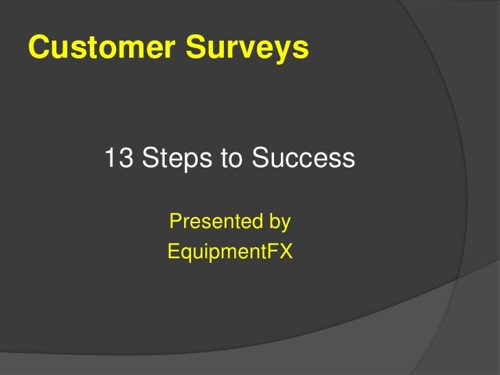 Customer Surveys<br />13 Steps to Success<br />Presented by <br />EquipmentFX<br />