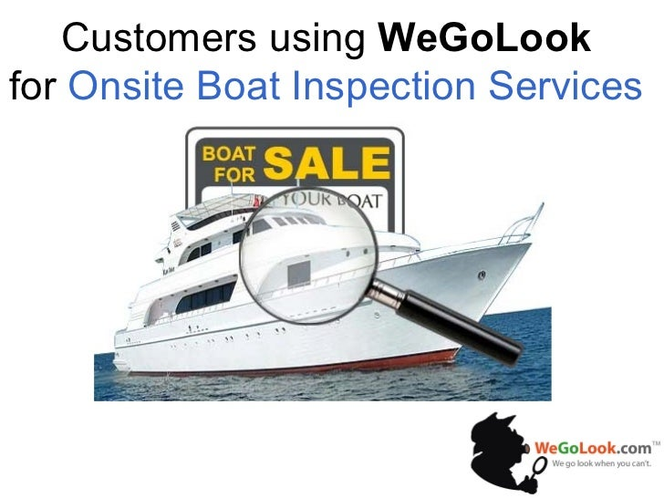 Customers using  WeGoLook  for  Onsite Boat Inspection Services
