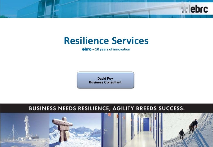Resilience Services<br />ebrc– 10 years of innovation<br />David Foy<br />Business Consultant<br />