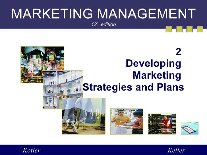 MARKETING MANAGEMENT 12 th  edition 2  Developing  Marketing  Strategies and Plans Kotler Keller