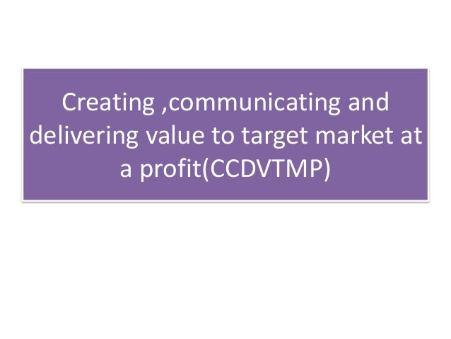 Creating ,communicating and delivering value to target market at a profit(CCDVTMP)